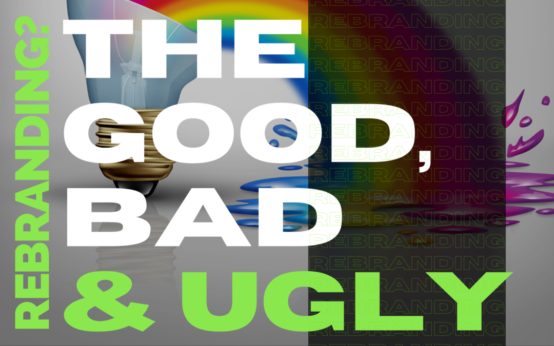 Rebranding? The Good, The Bad, and The Ugly Blog Graphic Design