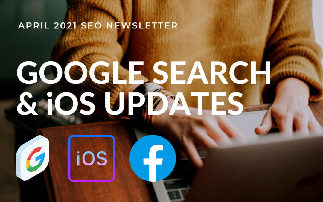 Google Search and iOS 14 Updates and The Impacts On Your Digital Marketing