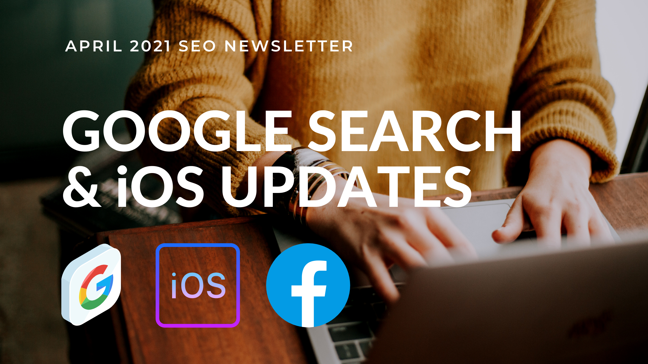 What A Month - Google Search & Facebook iOS Ad Updates